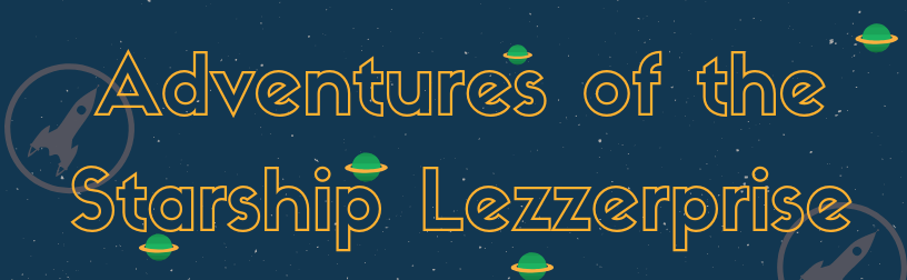 Adventures of the Starship Lezzerprise
